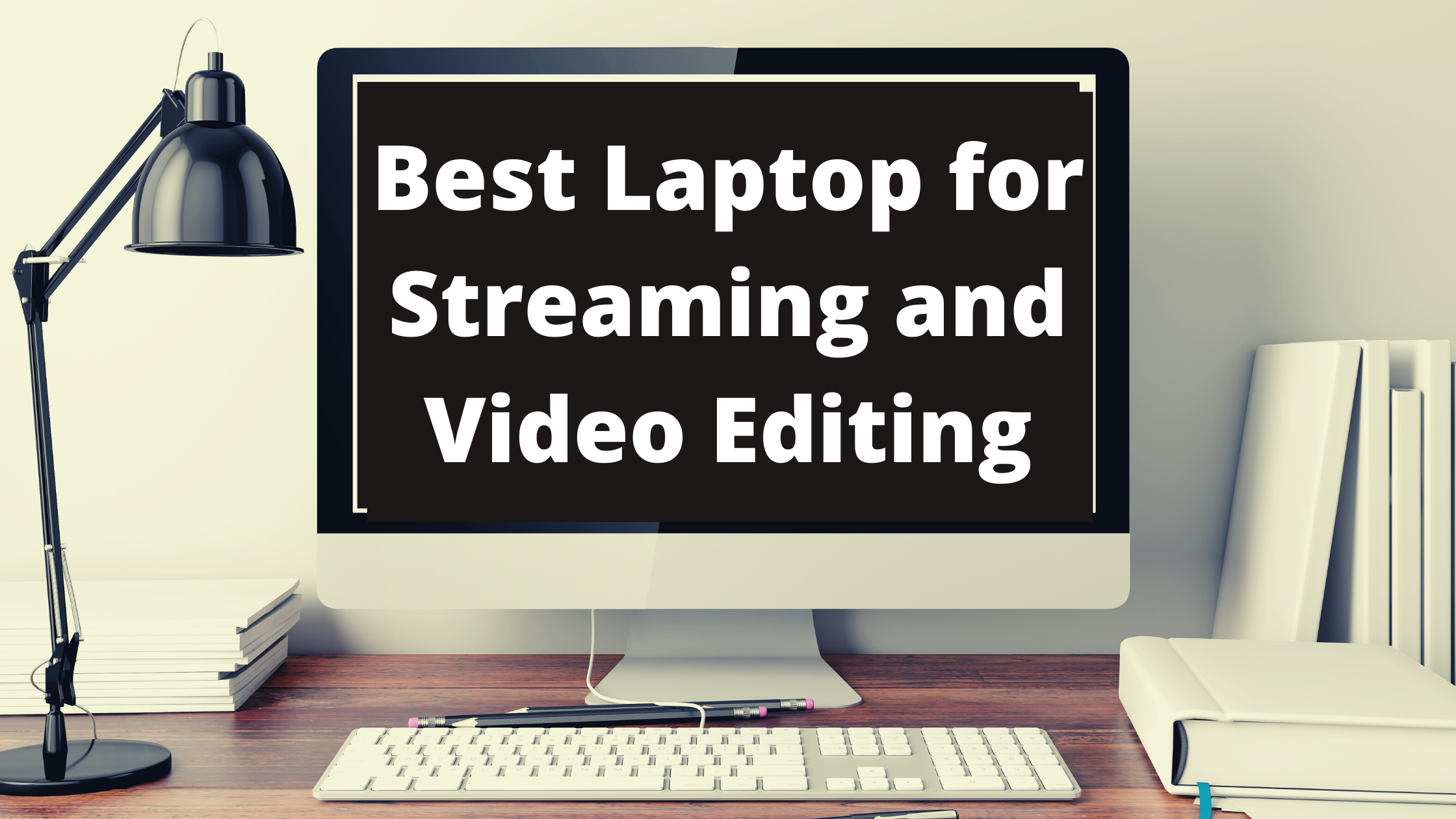 Best Laptop for Streaming and Video Editing