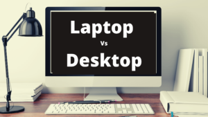 Laptop vs Desktop: Which is Best for Buy??