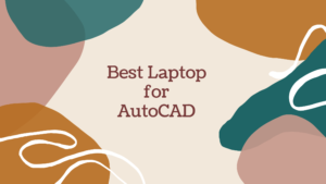 Best Laptops for AutoCAD