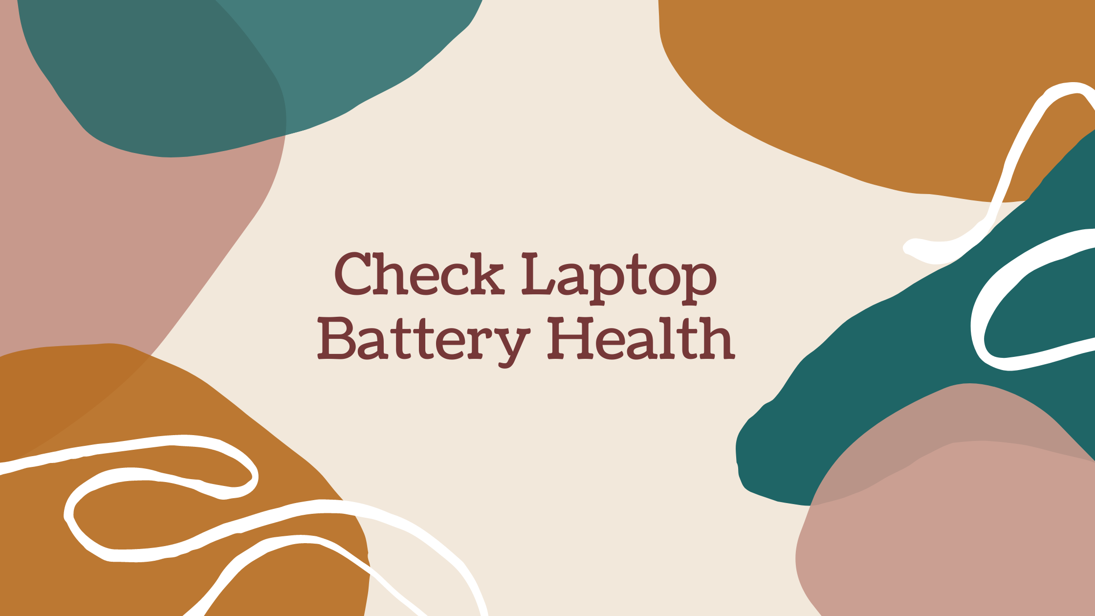 How to Check Laptop Battery Health in Windows 10